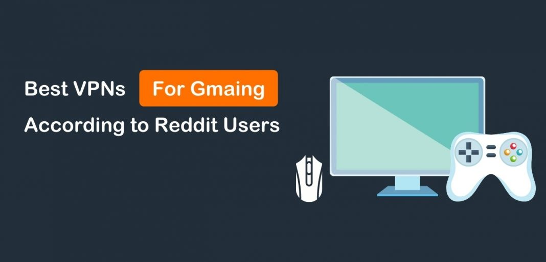 Best VPNs for Gaming according to Reddit Users